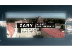 Żary miasto europejskie - film gospodarczy o Żarach - oferta gospodarcza inwestycyjna turystyczna